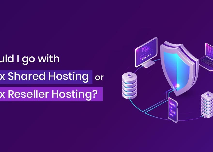 Should I go with Linux Shared Hosting or Linux Reseller Hosting